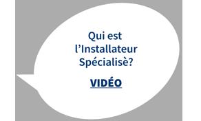 Qui est l'Installateur Spécialisè?